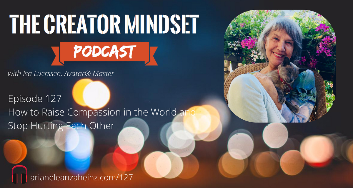 Episode 127: How to Raise Compassion in the World and Stop Hurting Each Other