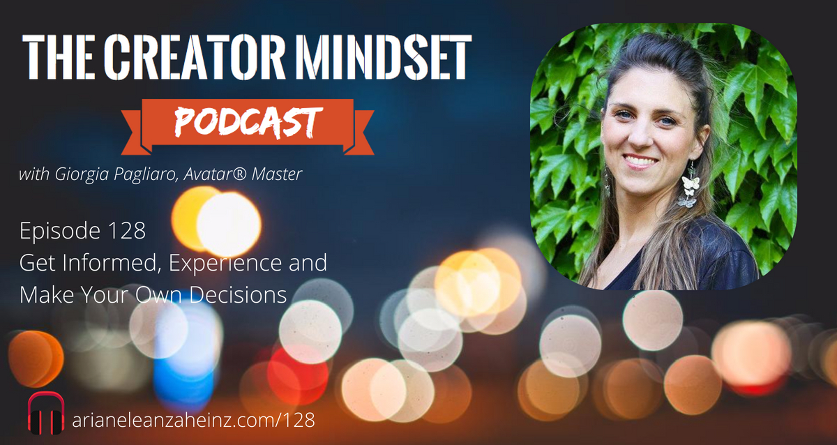 Episode 128 Get Informed, Experience and Make Your Own Decisions