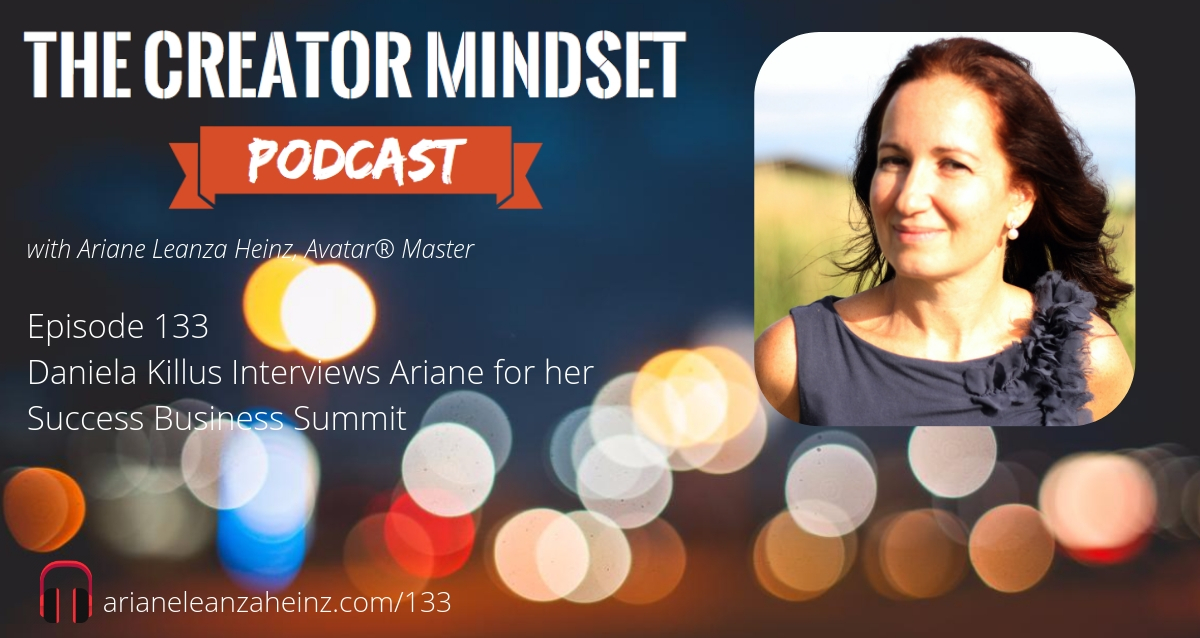 Episode 133 Daniela Killus Interviews Ariane for her Success Business Summit