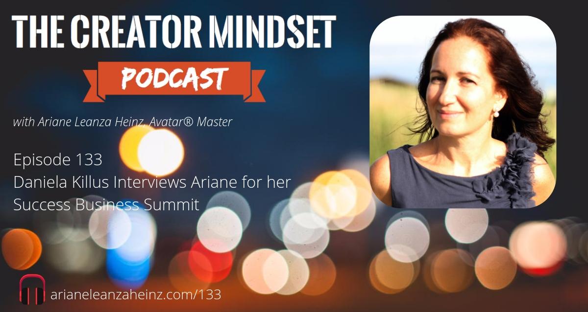 Episode 133 Daniela Killus Interviews Ariane for her Success Business Summit